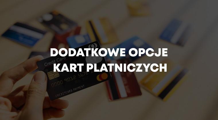 Dodatkowe opcje kart płatniczych