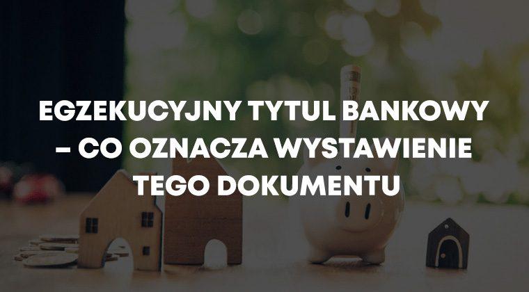 Egzekucyjny tytuł bankowy – co oznacza wystawienie tego dokumentu