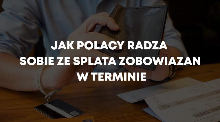 Jak Polacy radzą sobie ze spłatą zobowiązań w terminie
